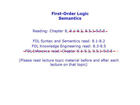 First-Order Logic Semantics Reading: Chapter 8, 9.1-9.2, 9.5.1-9.5.5 FOL Syntax and Semantics read: 8.1-8.2 FOL Knowledge Engineering read: 8.3-8.5 FOL.