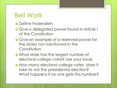 Bell Work  Define Federalism  Give a delegated power found in Article I of the Constitution  Give an example of a reserved power for the states not.