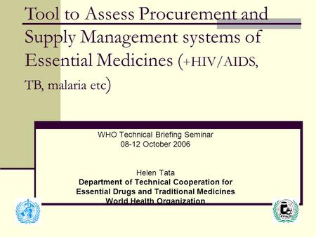WHO Technical Briefing Seminar 08-12 October 2006 Helen Tata Department of Technical Cooperation for Essential Drugs and Traditional Medicines World Health.