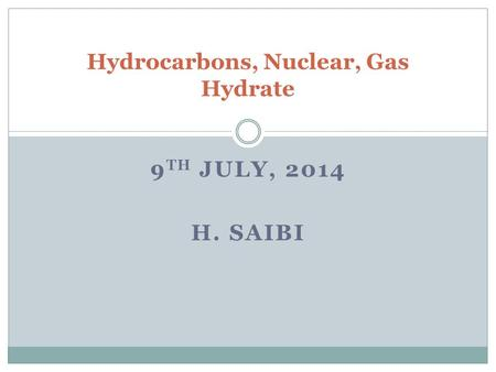 9 TH JULY, 2014 H. SAIBI Hydrocarbons, Nuclear, Gas Hydrate.
