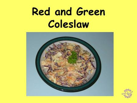 Red and Green Coleslaw. Ingredients: Small piece of white cabbage (approx 50g), small piece of red cabbage, 1 carrot, 1 apple, handful of sultanas.