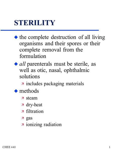 STERILITY the complete destruction of all living organisms and their spores or their complete removal from the formulation all parenterals must be sterile,