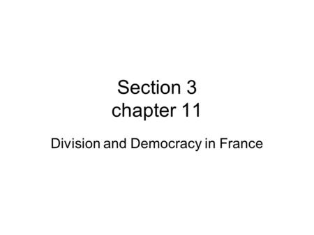 Section 3 chapter 11 Division and Democracy in France.