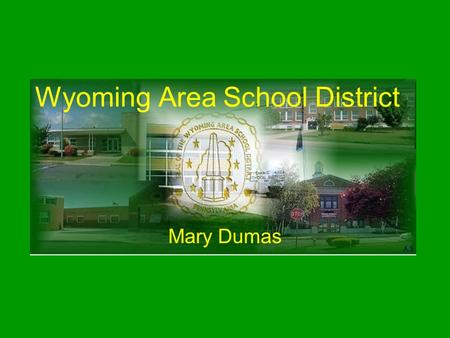 Wyoming Area School District Mary Dumas. Students Per Teacher – 17.9 Student Enrollment – 2607 Economically Disadvantaged Enrollment – 26.7%