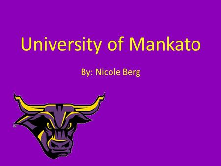 University of Mankato By: Nicole Berg Information University of Mankato Four year college.