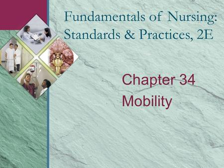 Chapter 34 Mobility Fundamentals of Nursing: Standards & Practices, 2E.