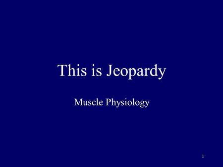 1 This is Jeopardy Muscle Physiology 2 Category No. 1 Category No. 2 Category No. 3 Category No. 4 Category No. 5 100 200 300 400 500 Final Jeopardy.