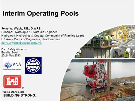 Corps of Engineers BUILDING STRONG ® Interim Operating Pools Jerry W. Webb, P.E., D.WRE Principal Hydrologic & Hydraulic Engineer Hydrology, Hydraulics.