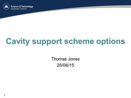 Cavity support scheme options Thomas Jones 25/06/15 1.