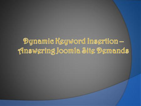 Ask any Joomla-based site owner and he'll tell you that he doesn't use dynamic keyword insertion. That's because this technology, also known as DKI, is.