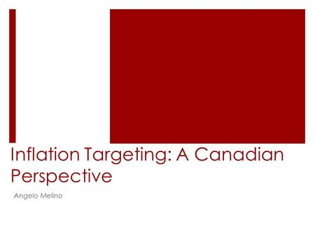 Inflation Targeting: A Canadian Perspective Angelo Melino.
