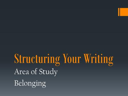 Structuring Your Writing Area of Study Belonging.