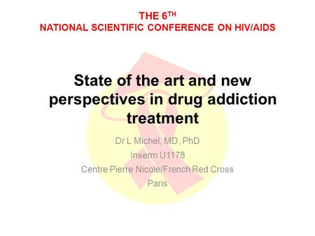 THE 6 TH NATIONAL SCIENTIFIC CONFERENCE ON HIV/AIDS State of the art and new perspectives in drug addiction treatment Dr L Michel, MD, PhD Inserm U1178.