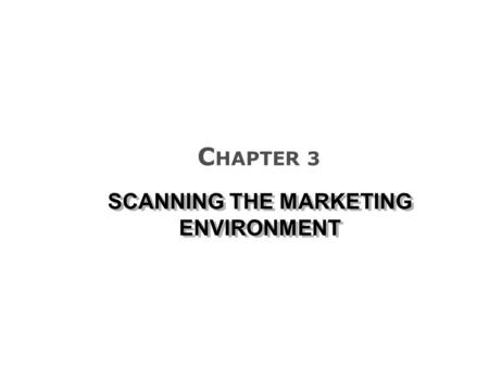 SCANNING THE MARKETING ENVIRONMENT C HAPTER 3. HOW AN 18-YEAR-OLD CHANGED THE WORLD … WITH MUSIC! SCANNING THE MARKETING ENVIRONMENT.
