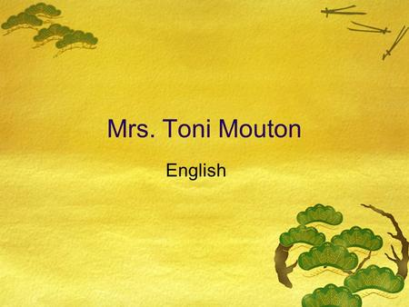 Mrs. Toni Mouton English. Welcome  Am I in the right room?  Room 101 English class.