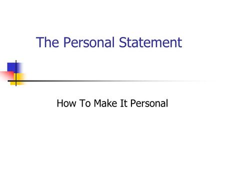 The Personal Statement How To Make It Personal. Your Information on your transcripts will tell the colleges if you meet the minimum requirements for acceptance.