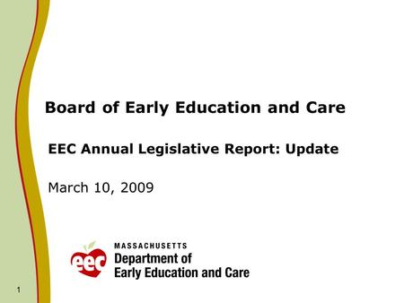 1 Board of Early Education and Care EEC Annual Legislative Report: Update March 10, 2009.