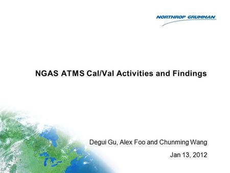 NGAS ATMS Cal/Val Activities and Findings Degui Gu, Alex Foo and Chunming Wang Jan 13, 2012.