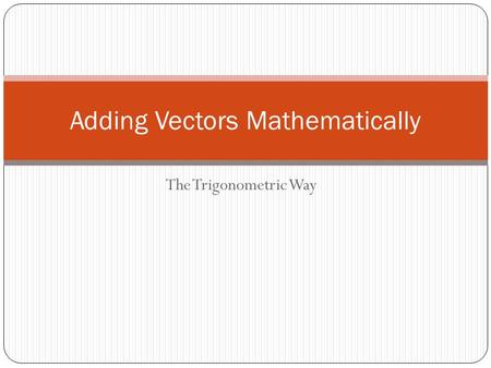 The Trigonometric Way Adding Vectors Mathematically.