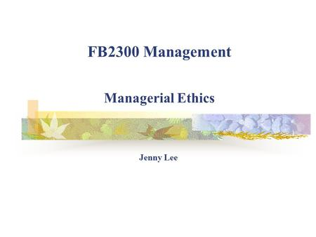 FB2300 Management Managerial Ethics Jenny Lee Circle the number between 1 to 5 that best represents your own beliefs about business: StrongStrongly DisagreeAgree.