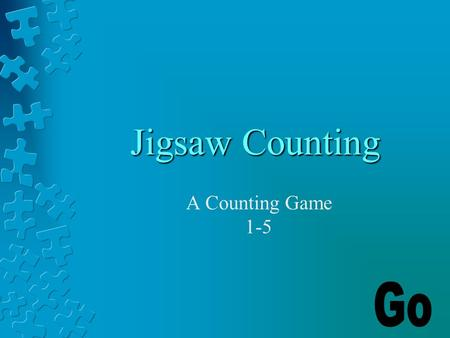 Jigsaw Counting A Counting Game 1-5 Instructions In each slide there is puzzle pieces for you to count. There four answers to pick from. Choose the correct.
