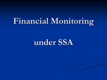Financial Monitoring under SSA. Strengthening of Financial monitoring Funds has increased manifold Funds has increased manifold To increase largely with.