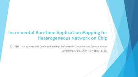 Incremental Run-time Application Mapping for Heterogeneous Network on Chip 2012 IEEE 14th International Conference on High Performance Computing and Communications.