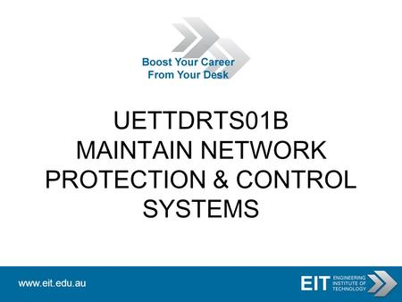 Www.eit.edu.au UETTDRTS01B MAINTAIN NETWORK PROTECTION & CONTROL SYSTEMS.