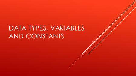 DATA TYPES, VARIABLES AND CONSTANTS. LEARNING OBJECTIVES  Be able to identify and explain the difference between data and information  Be able to identify,
