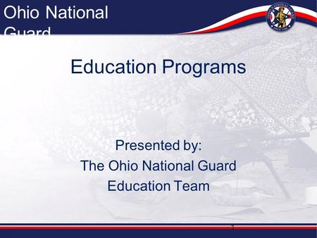 Ohio National Guard Unclassified Ohio National Guard Education Programs Presented by: The Ohio National Guard Education Team 1.