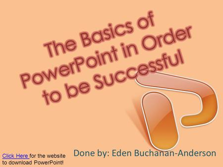 Done by: Eden Buchanan-Anderson Click Here Click Here for the website to download PowerPoint!