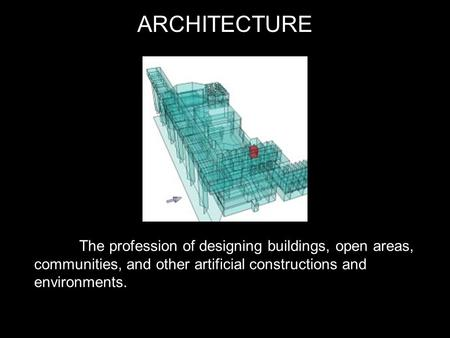 ARCHITECTURE The profession of designing buildings, open areas, communities, and other artificial constructions and environments.