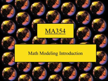 MA354 Math Modeling Introduction. Outline A. Three Course Objectives 1. Model literacy: understanding a typical model description 2. Model Analysis 3.