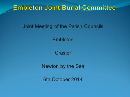 Joint Meeting of the Parish Councils Embleton Craster Newton by the Sea 6th October 2014.