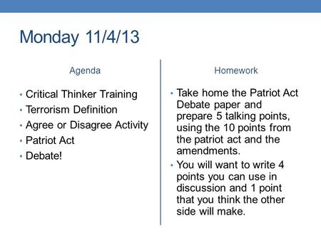 Monday 11/4/13 Agenda Critical Thinker Training Terrorism Definition Agree or Disagree Activity Patriot Act Debate! Homework Take home the Patriot Act.
