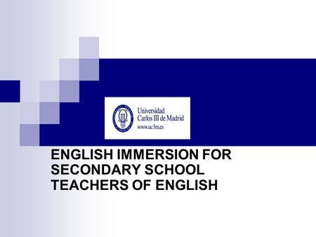 ENGLISH IMMERSION FOR SECONDARY SCHOOL TEACHERS OF ENGLISH.