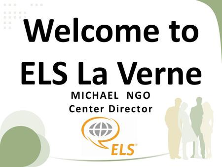 Welcome to ELS La Verne MICHAEL NGO Center Director.