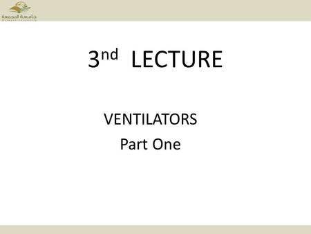 3 nd LECTURE VENTILATORS Part One. Ventilators One of the major life support systems. Ventilators take over the vital role of the respiratory muscles.