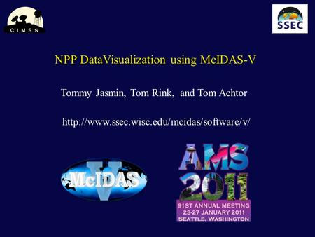 NPP DataVisualization using McIDAS-V NPP DataVisualization using McIDAS-V Tommy Jasmin, Tom Rink, and Tom Achtor