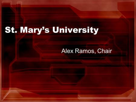 St. Mary's University Alex Ramos, Chair. 2008 – 2009 Officers Alex Ramos, Chair Richard Ladesma, Chair-Elect.