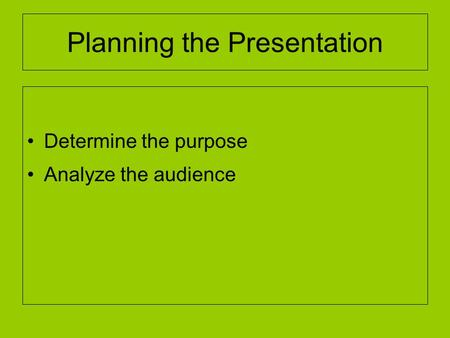 Planning the Presentation Determine the purpose Analyze the audience.