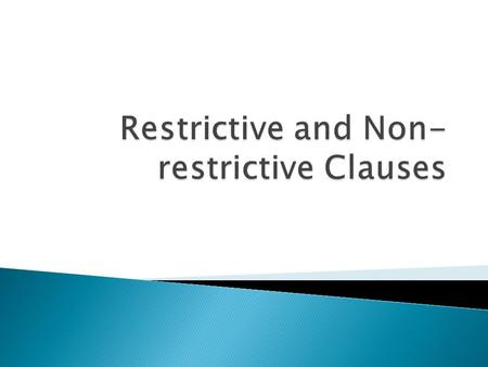  A restrictive modifying clause (or essential clause) is an adjective clause that is essential to the meaning of a sentence because it limits the thing.
