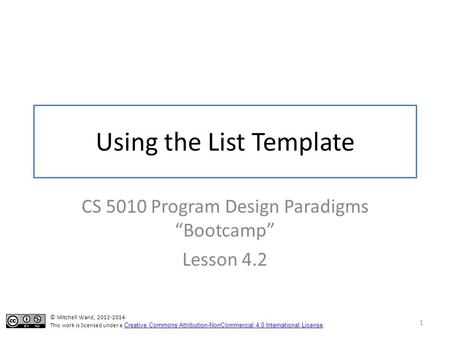 "Using the List Template CS 5010 Program Design Paradigms ""Bootcamp"" Lesson 4.2 1 TexPoint fonts used in EMF. Read the TexPoint manual before you delete."