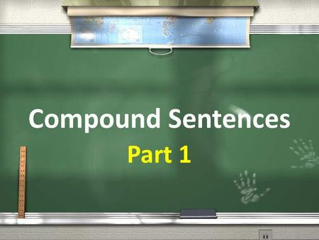 Compound Sentences Part 1. Basic Sentence Structure: -A simple sentence in English consists of at least one subject and verb( it also called an independent.
