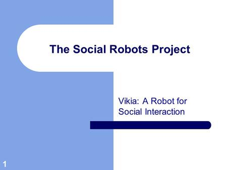 1 The Social Robots Project Vikia: A Robot for Social Interaction.