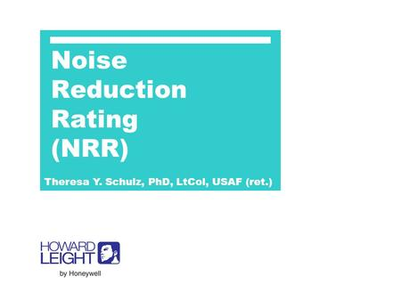 Noise Reduction Rating (NRR) Theresa Y. Schulz, PhD, LtCol, USAF (ret.)