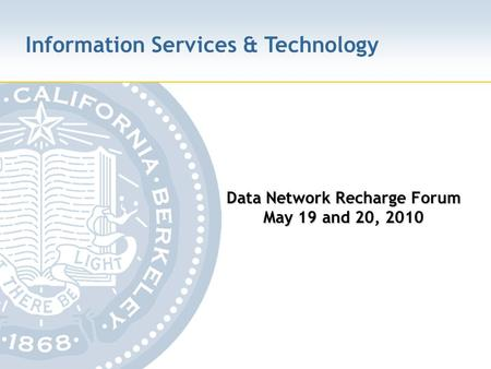 Information Services & Technology Data Network Recharge Forum May 19 and 20, 2010.