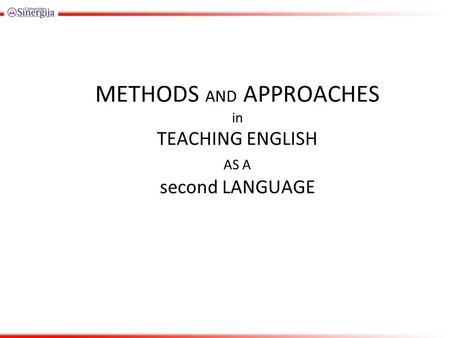 METHODS AND APPROACHES in TEACHING ENGLISH AS A second LANGUAGE.