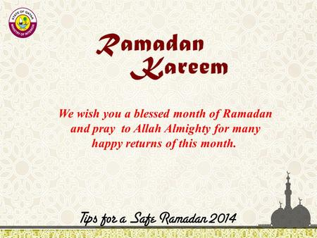 We wish you a blessed month of Ramadan and pray to Allah Almighty for many happy returns of this month.
