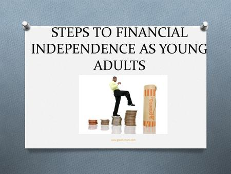 STEPS TO FINANCIAL INDEPENDENCE AS YOUNG ADULTS